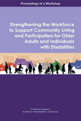 Strengthening the Workforce to Support Community Living and Participation for Older Adults and Individuals with Disabilities: Proceedings of a Workshop (Paperback)