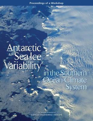 Antarctic Sea Ice Variability in the Southern Ocean-Climate System: Proceedings of a Workshop (Paperback)