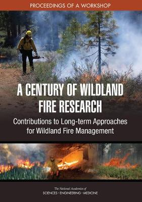 A Century of Wildland Fire Research: Contributions to Long-term Approaches for Wildland Fire Management: Proceedings of a Workshop (Paperback)
