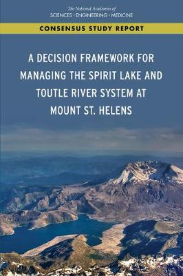 A Decision Framework for Managing the Spirit Lake and Toutle River System at Mount St. Helens (Paperback)