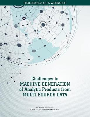 Challenges in Machine Generation of Analytic Products from Multi-Source Data: Proceedings of a Workshop (Paperback)