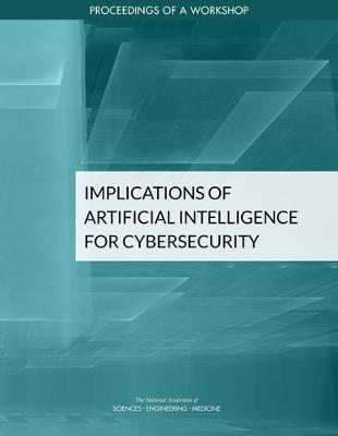Implications of Artificial Intelligence for Cybersecurity: Proceedings of a Workshop (Paperback)