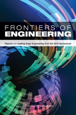 Frontiers of Engineering: Reports on Leading-Edge Engineering from the 2019 Symposium (Paperback)