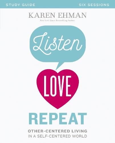Listen, Love, Repeat Study Guide: Other-Centered Living in a Self-Centered World (Paperback)