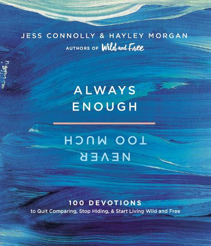 Always Enough, Never Too Much: 100 Devotions to Quit Comparing, Stop Hiding, and Start Living Wild and Free (Hardback)