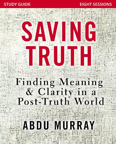 Saving Truth Study Guide: Finding Meaning and Clarity in a Post-Truth World (Paperback)