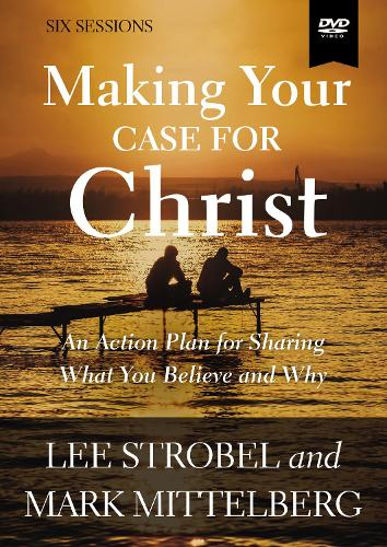 Making Your Case for Christ Video Study: An Action Plan for Sharing What you Believe and Why (DVD video)