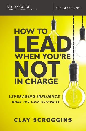 How to Lead When You're Not in Charge Study Guide: Leveraging Influence When You Lack Authority (Paperback)