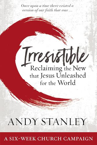 Irresistible Curriculum Campaign Kit: Reclaiming the New That Jesus Unleashed for the World (Paperback)