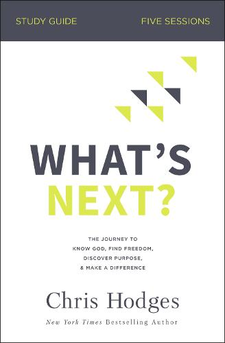 What's Next? Study Guide: The Journey to Know God, Find Freedom, Discover Purpose, and Make a Difference (Paperback)