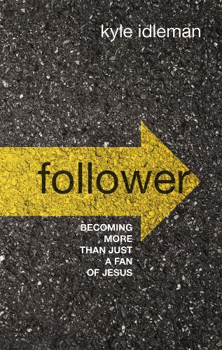 Follower: Becoming More than Just a Fan of Jesus (Hardback)