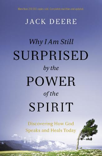 Why I Am Still Surprised by the Power of the Spirit: Discovering How God Speaks and Heals Today (Paperback)