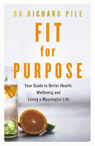 Fit for Purpose: Your Guide to Better Health, Wellbeing and Living a Meaningful Life (Paperback)
