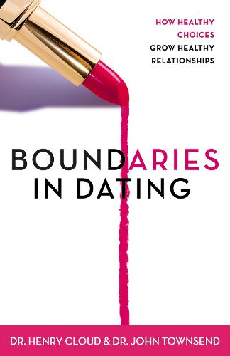 Boundaries in Dating: How Healthy Choices Grow Healthy Relationships (Paperback)