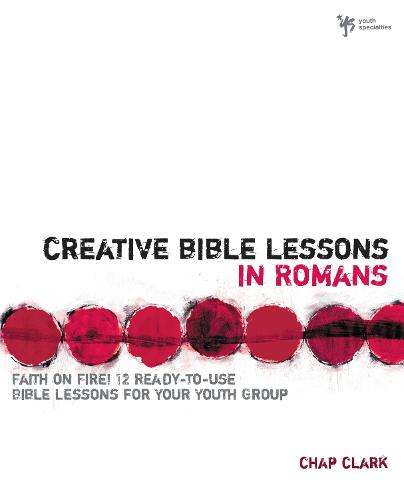 Creative Bible Lessons in Romans: Faith in Fire! - Creative Bible Lessons (Paperback)