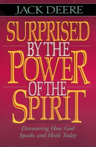 Surprised by the Power of the Spirit: Discovering How God Speaks and Heals Today (Paperback)