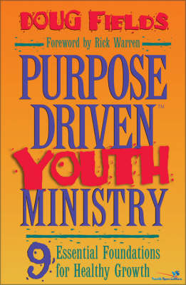 Purpose Driven Youth Ministry: 9 Essential Foundations for Healthy Growth (Hardback)