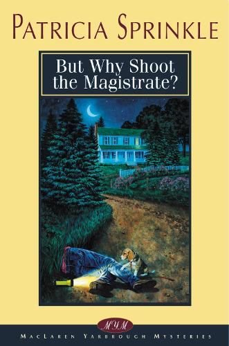 But Why Shoot the Magistrate? - MacLaren Yarbrough Mysteries (Paperback)