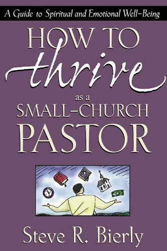 How to Thrive as a Small-Church Pastor: A Guide to Spiritual and Emotional Well-Being (Paperback)