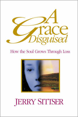 A Grace Disguised: How the Soul Grows Through Loss (Paperback)