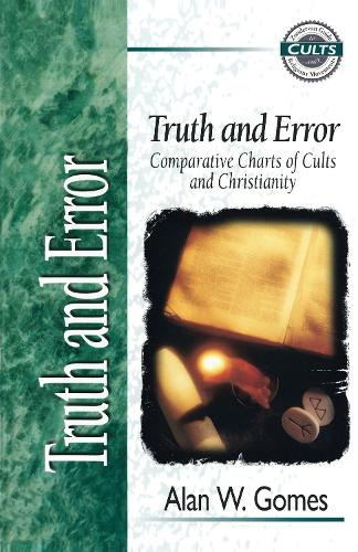 Truth and Error: Comparative Charts of Cults and Christianity - Zondervan Guide to Cults and Religious Movements (Paperback)