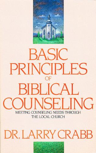 Basic Principles of Biblical Counseling: Meeting Counseling Needs Through the Local Church (Paperback)