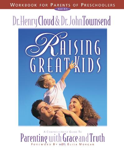 Raising Great Kids Workbook for Parents of Preschoolers: A Comprehensive Guide to Parenting with Grace and Truth (Paperback)