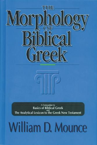 The Morphology of Biblical Greek: A Companion to Basics of Biblical Greek and The Analytical Lexicon to the Greek New Testament (Paperback)