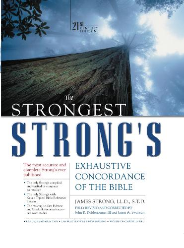 The Strongest Strong's Exhaustive Concordance of the Bible: 21st Century Edition - Strongest Strong's (Hardback)