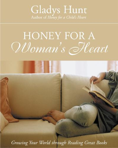 Honey for a Woman's Heart: Growing Your World Through Reading Great Books (Paperback)