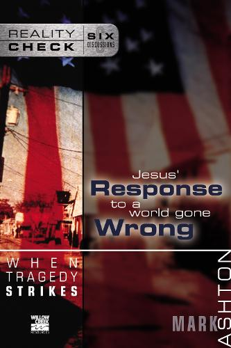 When Tragedy Strikes: Jesus' Response to a World Gone Wrong - Reality Check (Paperback)