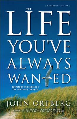The Life You've Always Wanted: Spiritual Disciplines for Ordinary People (Hardback)