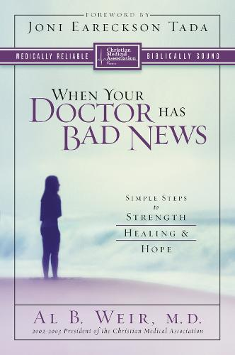 When Your Doctor Has Bad News: Simple Steps to Strength, Healing, and Hope (Paperback)