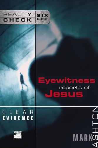 Clear Evidence: Eyewitness Reports of Jesus - Reality Check (Paperback)