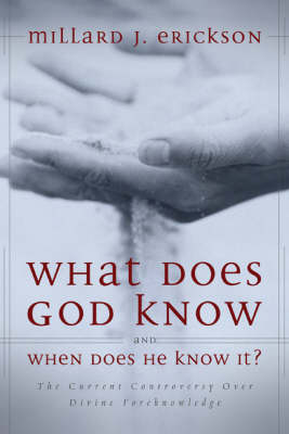 What Does God Know and When Does He Know It?: The Current Controversy Over Divine Foreknowledge (Hardback)
