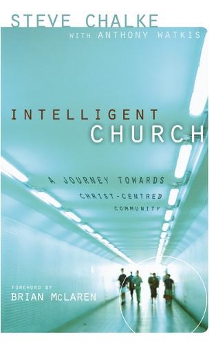 Intelligent Church: A Journey Towards Christ-Centred Community (Paperback)