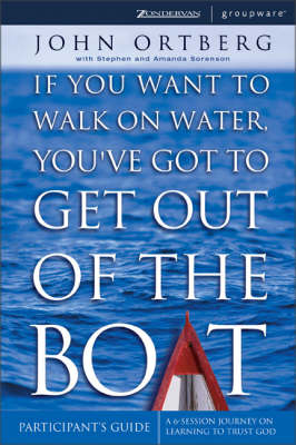 If You Want to Walk on Water, You've Got to Get Out of the Boat: Participant's Guide: A 6-session Journey on Learning to Trust God (Paperback)