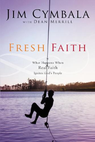 Fresh Faith: What Happens When Real Faith Ignites God's People (Paperback)