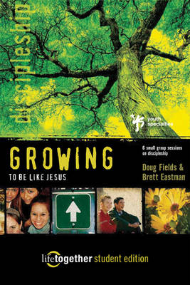 Growing to be Like Jesus: Student Edition: 6 Small Group Sessions on Discipleship - Life Together No. 4 (Paperback)
