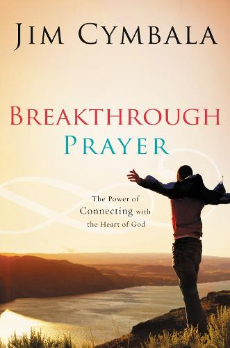 Breakthrough Prayer: The Secret of Receiving What You Need from God (Paperback)