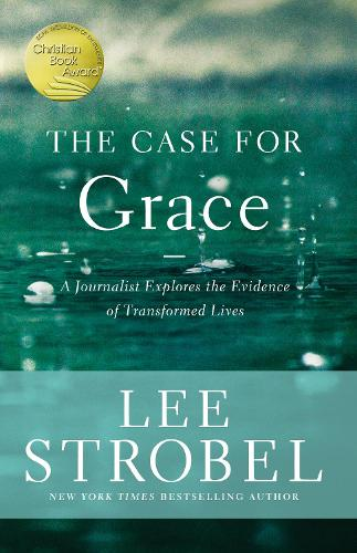 The Case for Grace: A Journalist Explores the Evidence of Transformed Lives (Paperback)