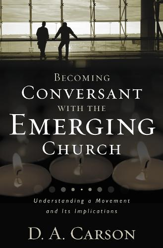 Becoming Conversant with the Emerging Church: Understanding a Movement and Its Implications (Paperback)