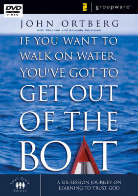 If You Want to Walk on Water, You've Got to Get Out of the Boat: A Six-session Journey on Learning to Trust God - Zondervangroupware Small Group Edition No. 3 (DVD video)