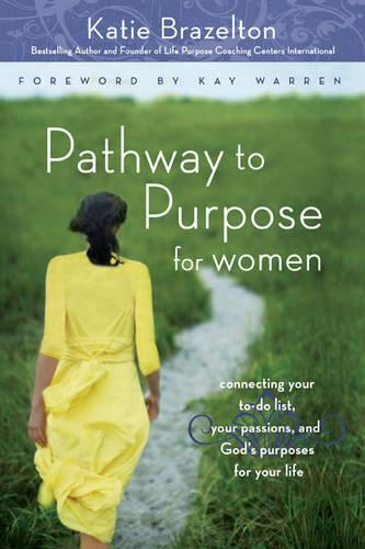 Pathway to Purpose for Women: Connecting Your To-do List, Your Passions and God's Purposes for Your Life (Paperback)
