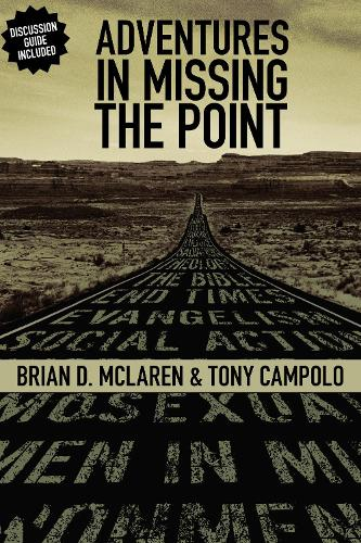 Adventures in Missing the Point: How the Culture-Controlled Church Neutered the Gospel (Paperback)
