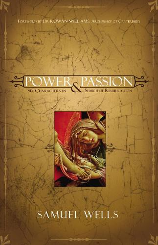 Power and Passion: Six Characters in Search of Resurrection (Paperback)