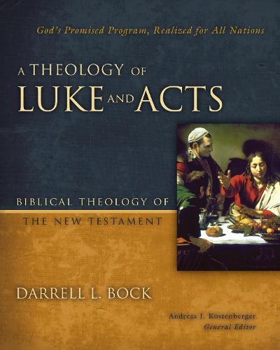 A Theology of Luke and Acts: God's Promised Program, Realized for All Nations - Biblical Theology of the New Testament Series (Hardback)