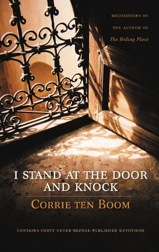 I Stand at the Door and Knock: Meditations by the Author of The Hiding Place (Hardback)