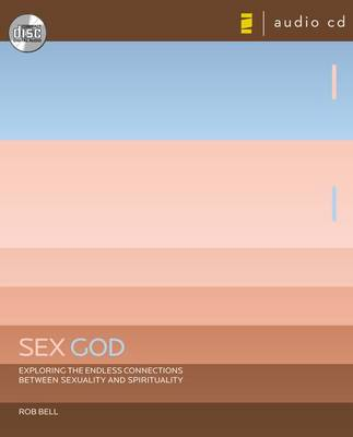 Sex God: Exploring the Endless Connections Between Sexuality and Spirituality (CD-Audio)