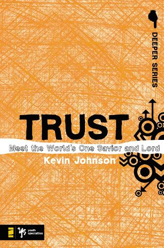 Trust: Meet the World's One Savior and Lord - Deeper Series (Paperback)